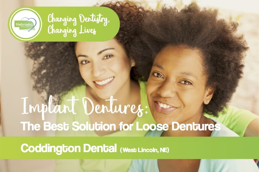 "Image from Coddington Dental saying ""Implant Dentures: The Best Solution for Loose Dentures."""