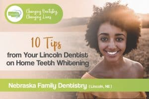 10 tips Best teeth whitening a home by your Lincoln, NE dentist