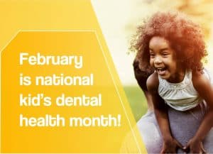 kid's dentist Lincoln NE February os a national dental health month